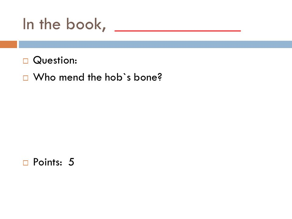 In the book, ______________  Question:  Who mend the hob`s bone  Points: 5