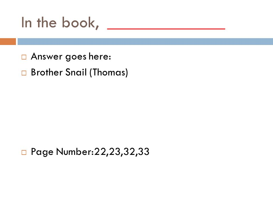 In the book, ______________  Answer goes here:  Brother Snail (Thomas)  Page Number:22,23,32,33