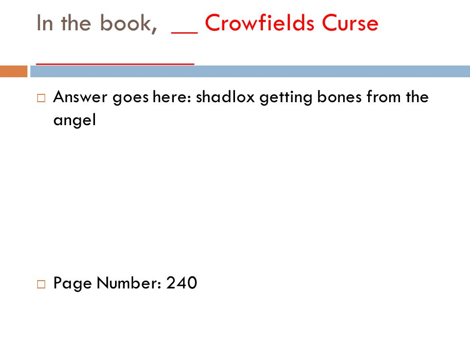 In the book, __ Crowfields Curse ____________  Answer goes here: shadlox getting bones from the angel  Page Number: 240