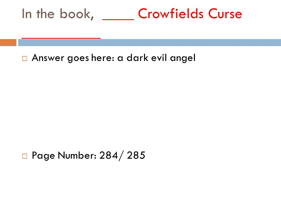 In the book, ____ Crowfields Curse __________  Answer goes here: a dark evil angel  Page Number: 284/ 285