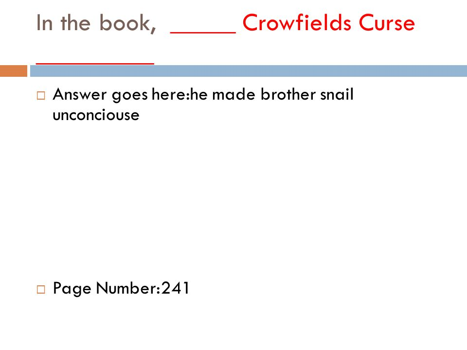 In the book, _____ Crowfields Curse _________  Answer goes here:he made brother snail unconciouse  Page Number:241
