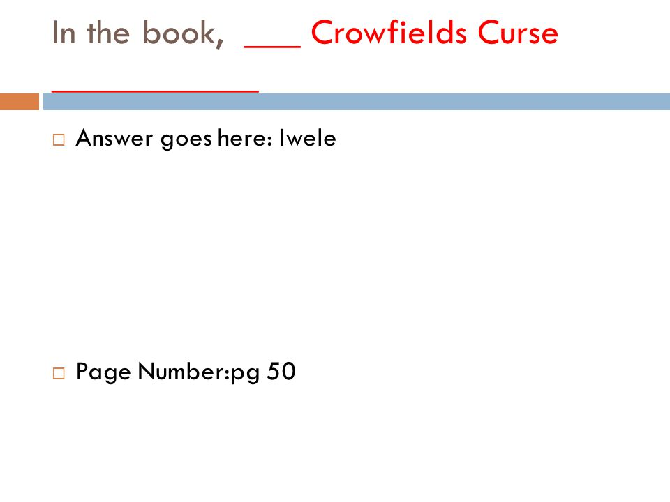 In the book, ___ Crowfields Curse ___________  Answer goes here: Iwele  Page Number:pg 50