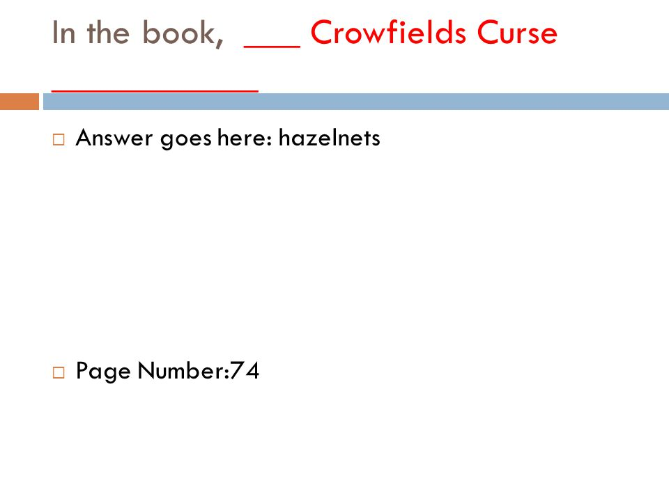 In the book, ___ Crowfields Curse ___________  Answer goes here: hazelnets  Page Number:74