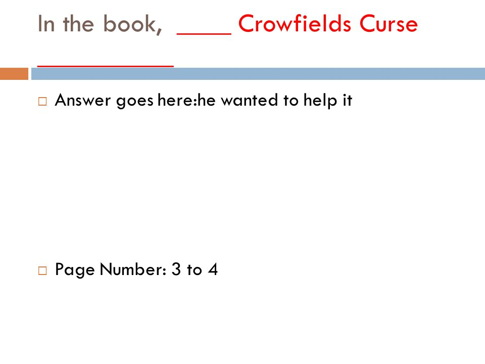In the book, ____ Crowfields Curse __________  Answer goes here:he wanted to help it  Page Number: 3 to 4