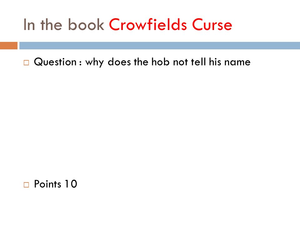 In the book Crowfields Curse  Question : why does the hob not tell his name  Points 10