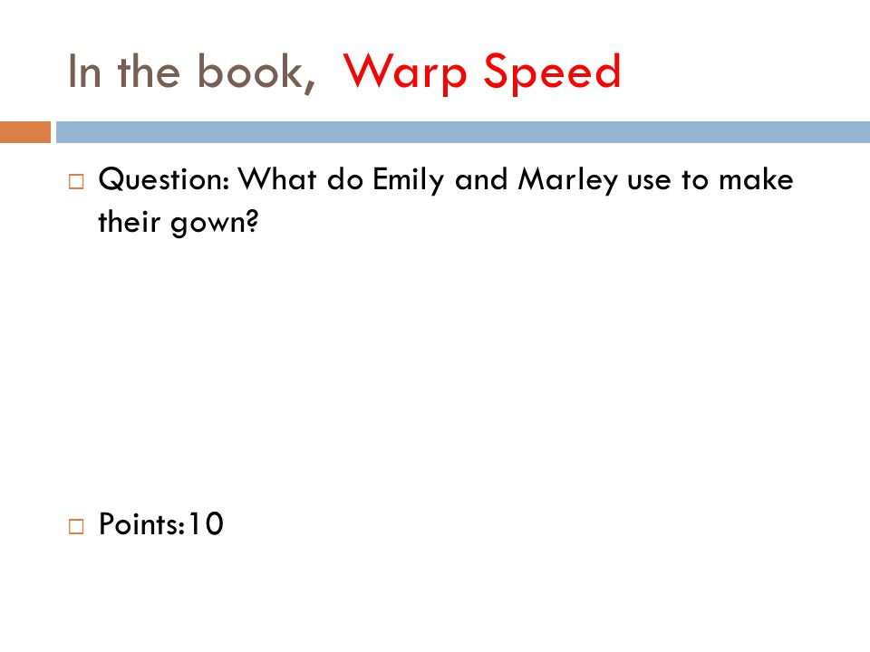 In the book, Warp Speed  Question: What do Emily and Marley use to make their gown  Points:10