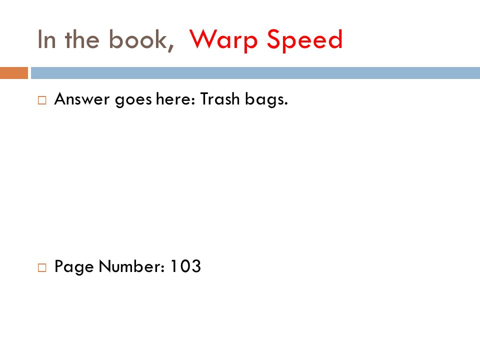In the book, Warp Speed  Answer goes here: Trash bags.  Page Number: 103