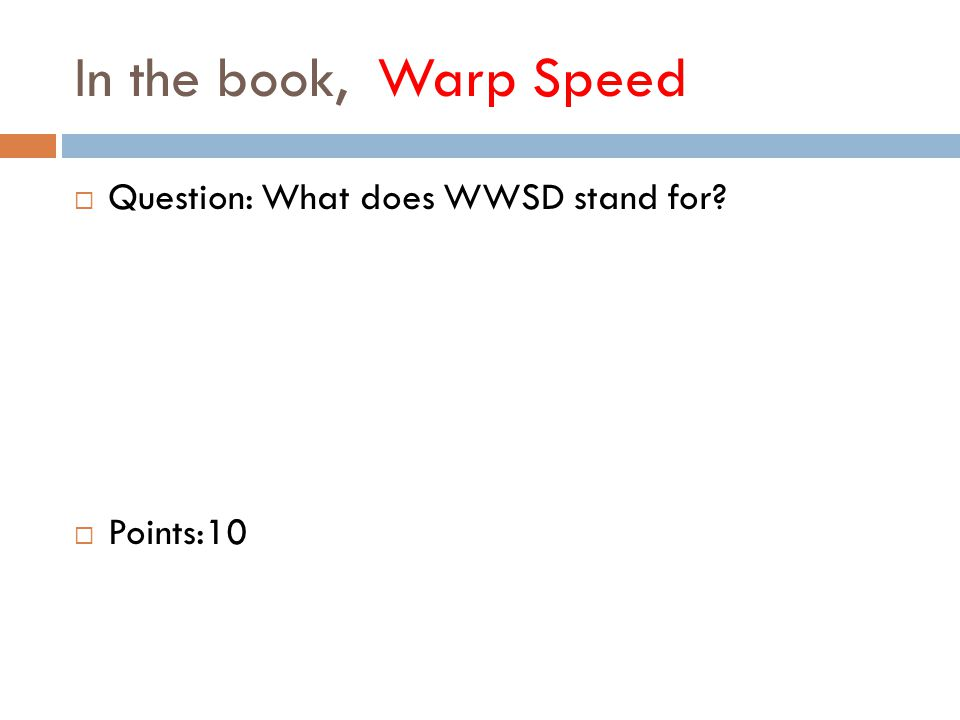 In the book, Warp Speed  Question: What does WWSD stand for  Points:10