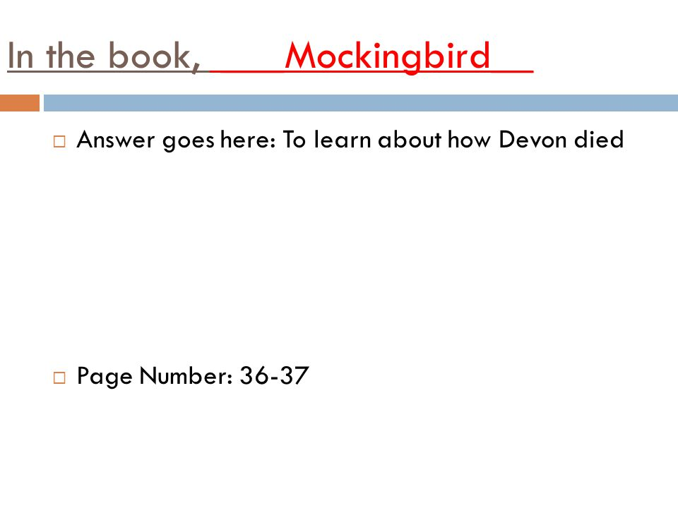 In the book, ___Mockingbird__ AAnswer goes here: To learn about how Devon died PPage Number: 36-37