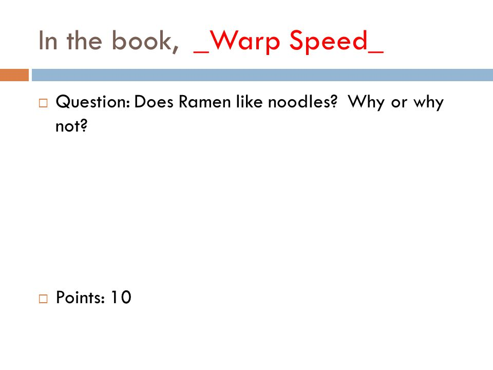 In the book, _Warp Speed_  Question: Does Ramen like noodles Why or why not  Points: 10