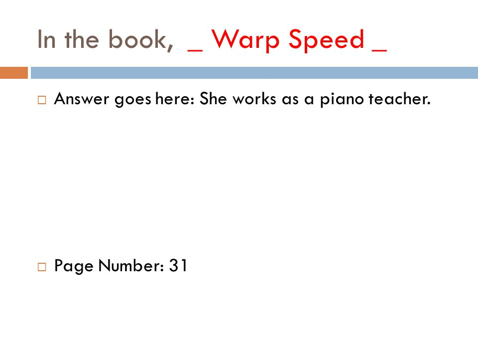In the book, _ Warp Speed _  Answer goes here: She works as a piano teacher.  Page Number: 31