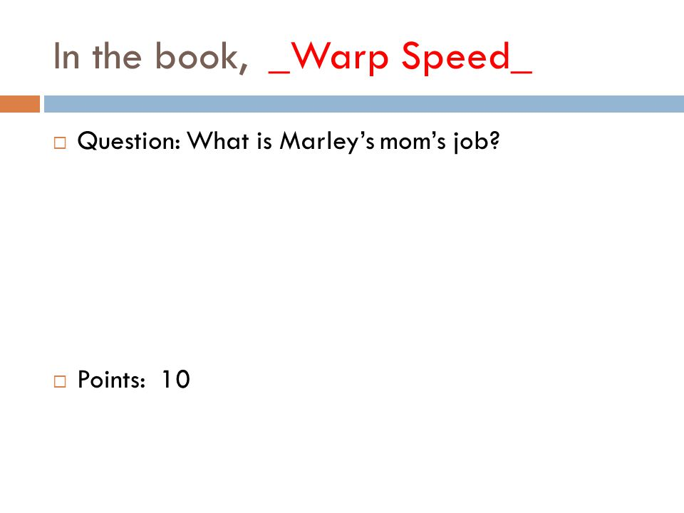 In the book, _Warp Speed_  Question: What is Marley's mom's job  Points: 10