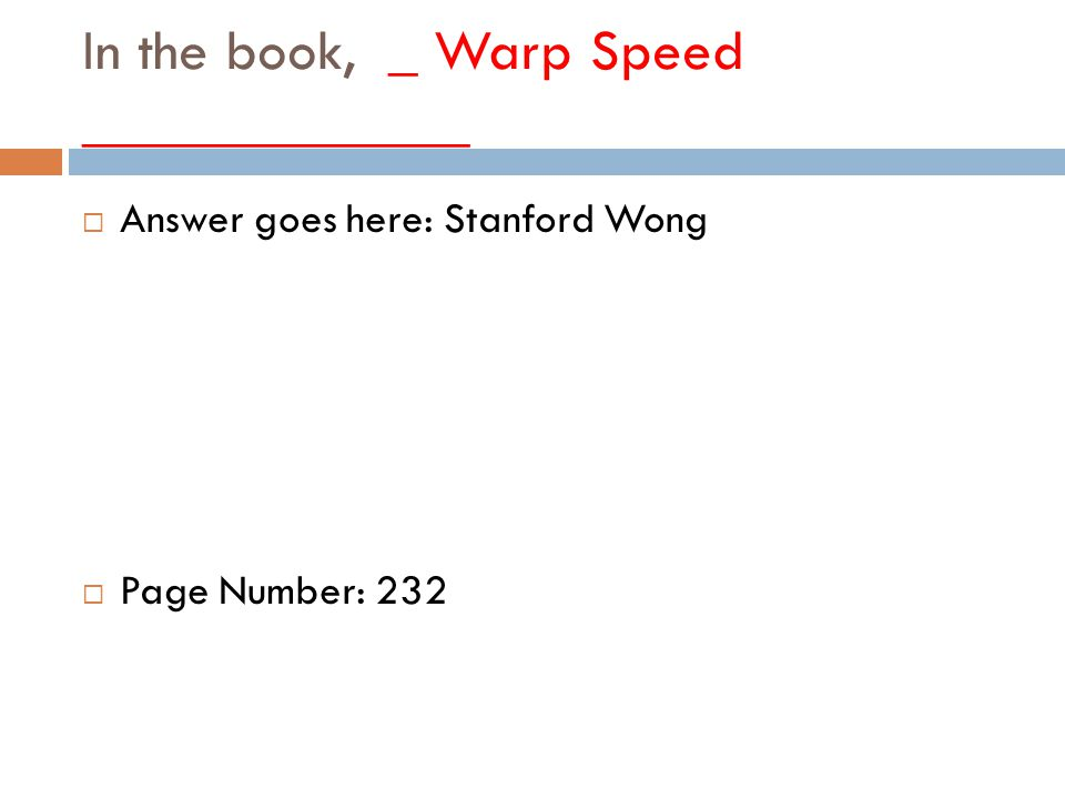 In the book, _ Warp Speed _____________  Answer goes here: Stanford Wong  Page Number: 232