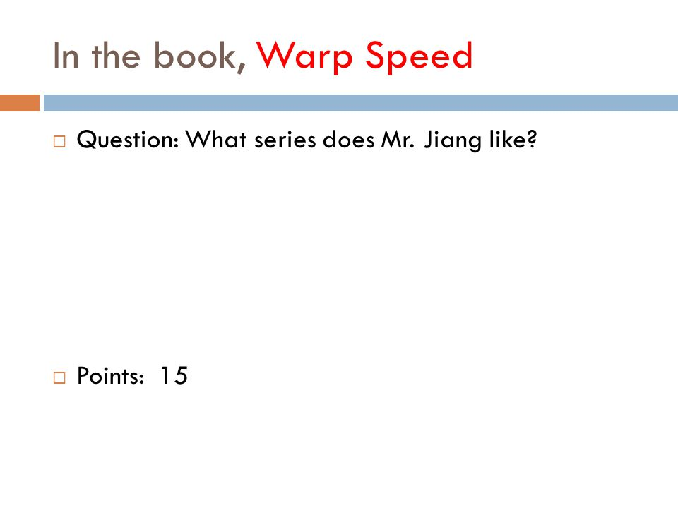 In the book, Warp Speed  Question: What series does Mr. Jiang like  Points: 15