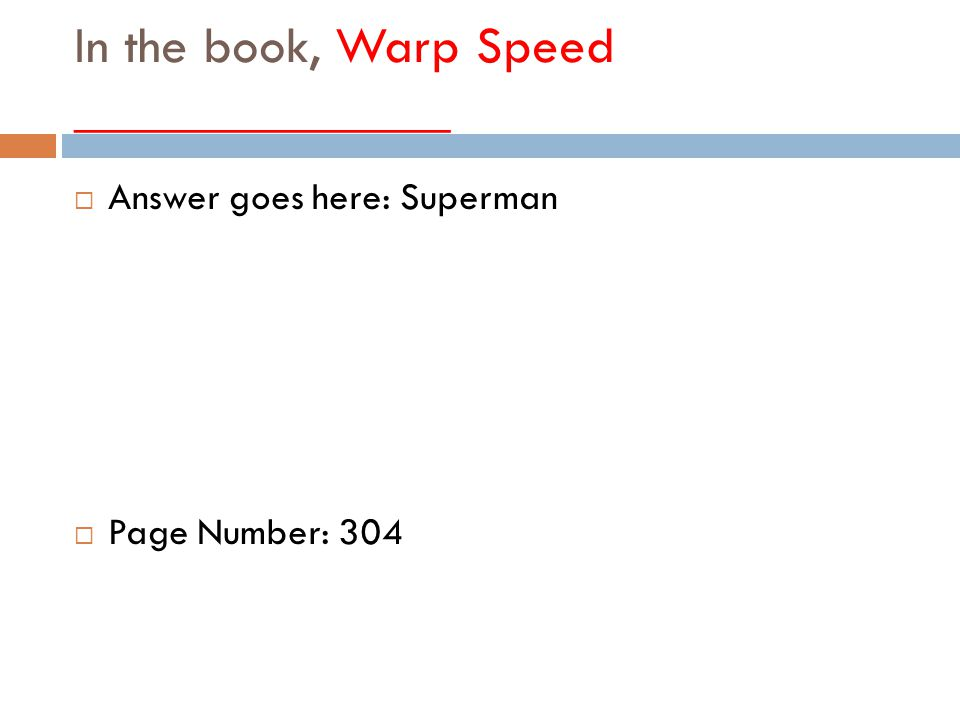 In the book, Warp Speed ______________  Answer goes here: Superman  Page Number: 304