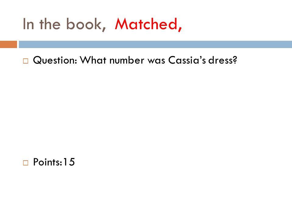 In the book, Matched,  Question: What number was Cassia's dress  Points:15