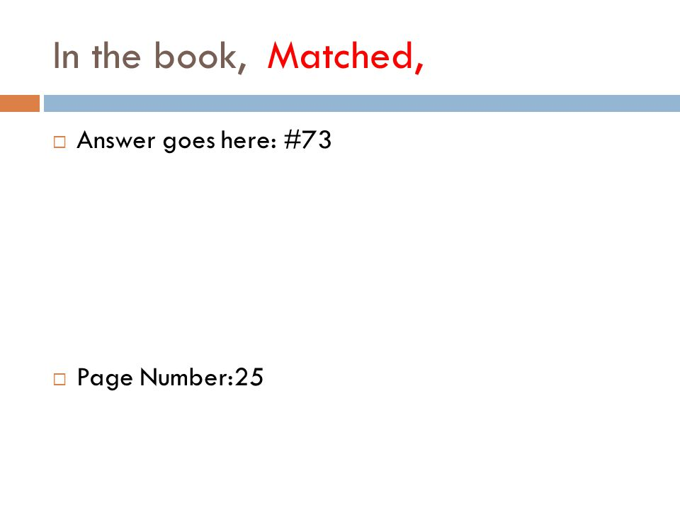 In the book, Matched,  Answer goes here: #73  Page Number:25