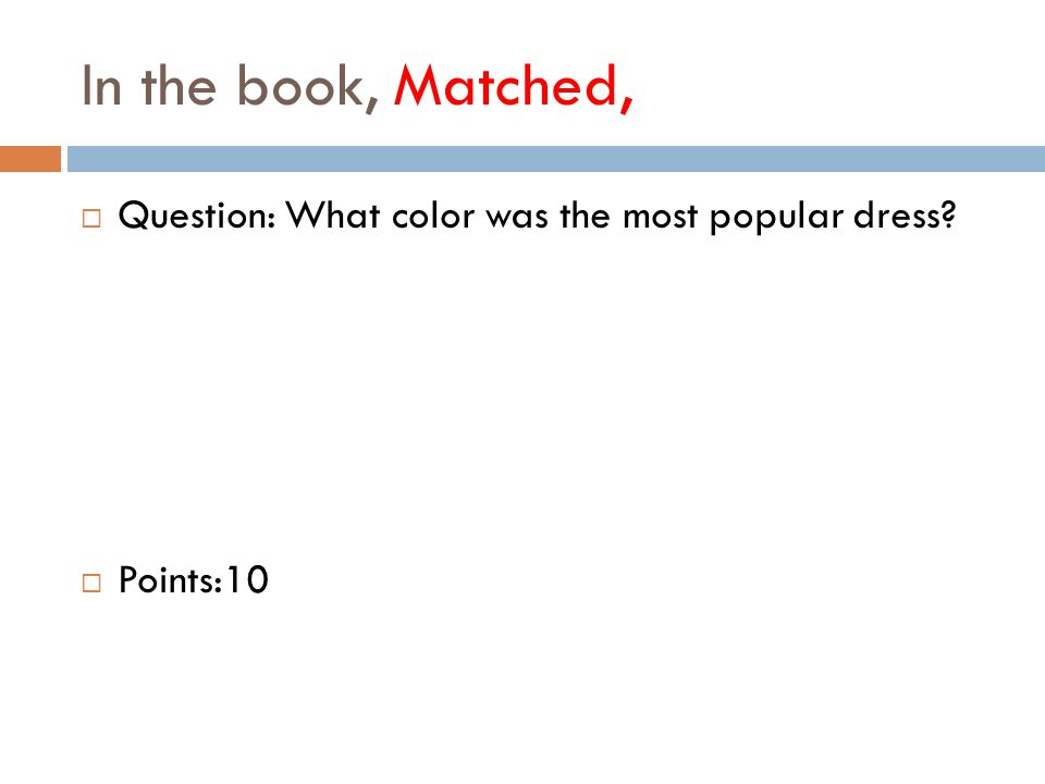 In the book, Matched,  Question: What color was the most popular dress  Points:10