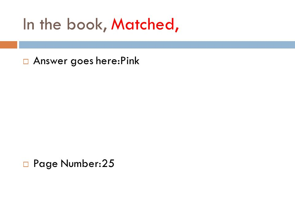 In the book, Matched,  Answer goes here:Pink  Page Number:25