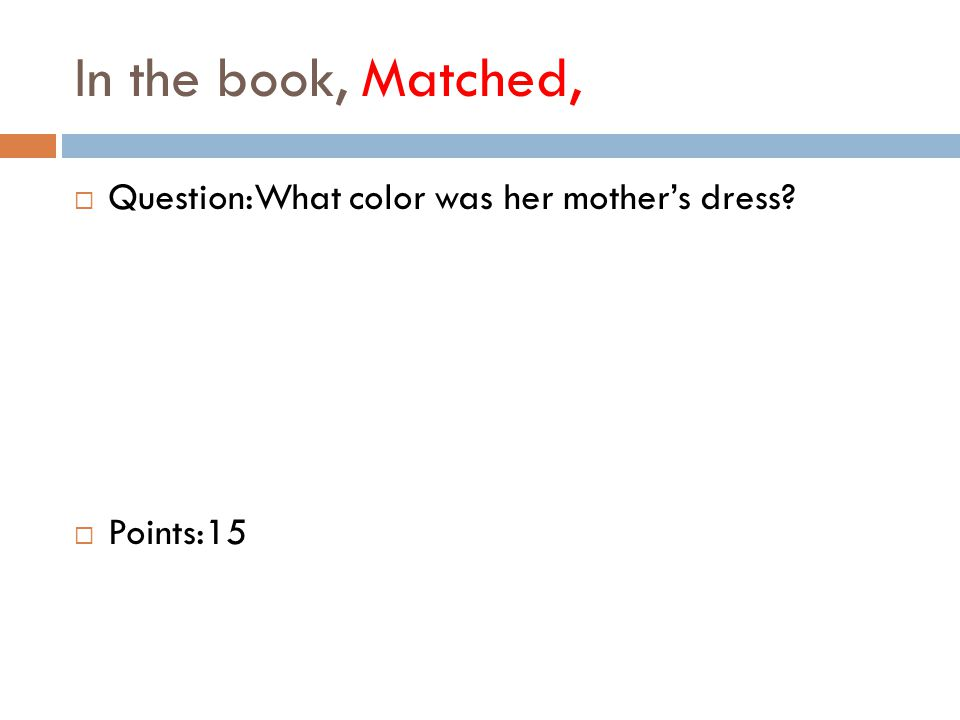 In the book, Matched,  Question:What color was her mother's dress  Points:15