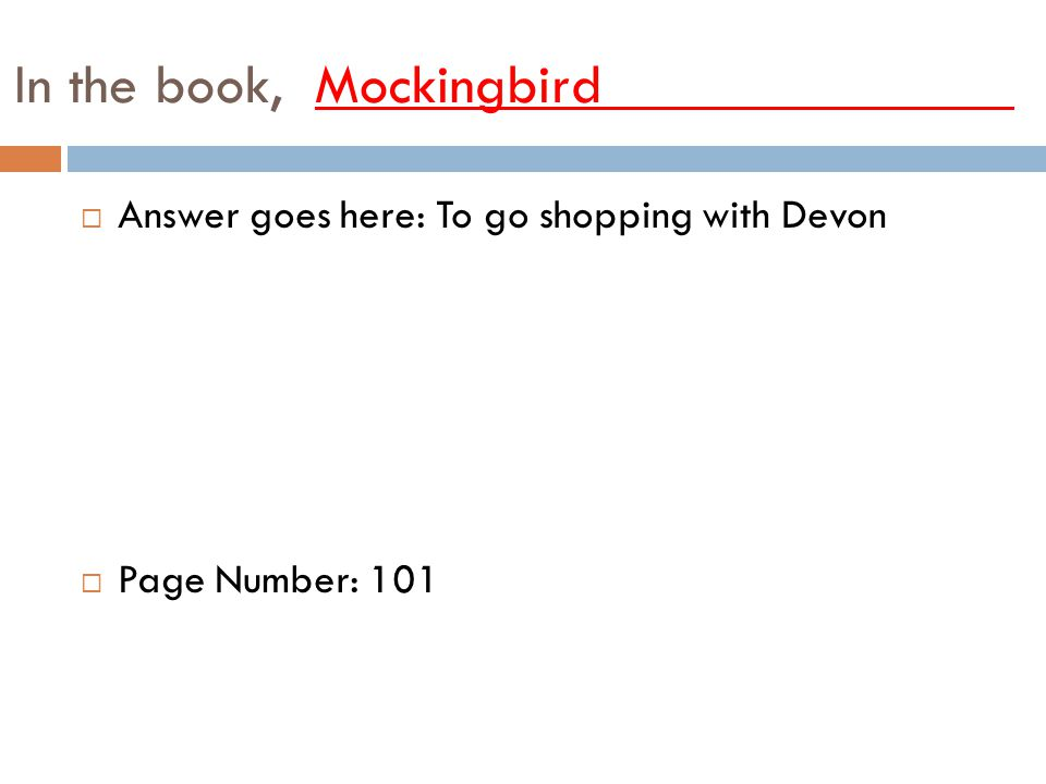 In the book, Mockingbird______________ AAnswer goes here: To go shopping with Devon PPage Number: 101