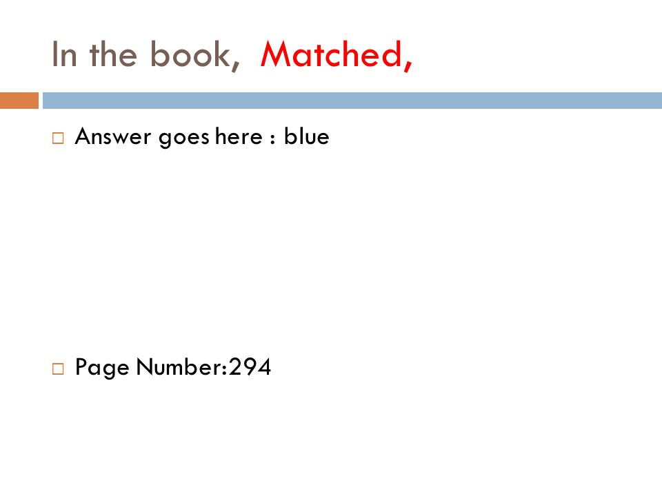 In the book, Matched,  Answer goes here : blue  Page Number:294