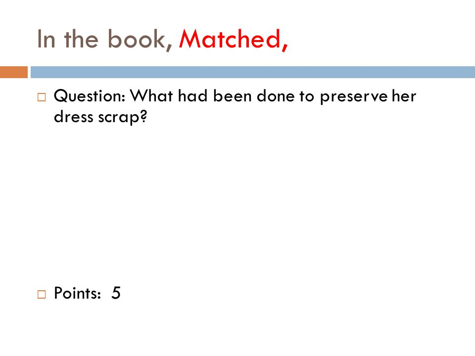 In the book, Matched,  Question: What had been done to preserve her dress scrap  Points: 5