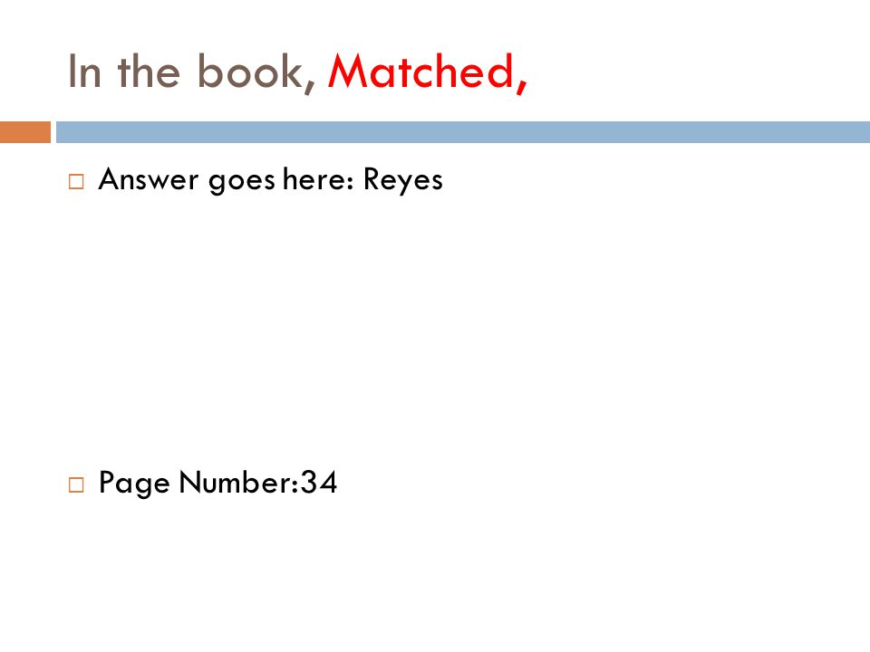 In the book, Matched,  Answer goes here: Reyes  Page Number:34