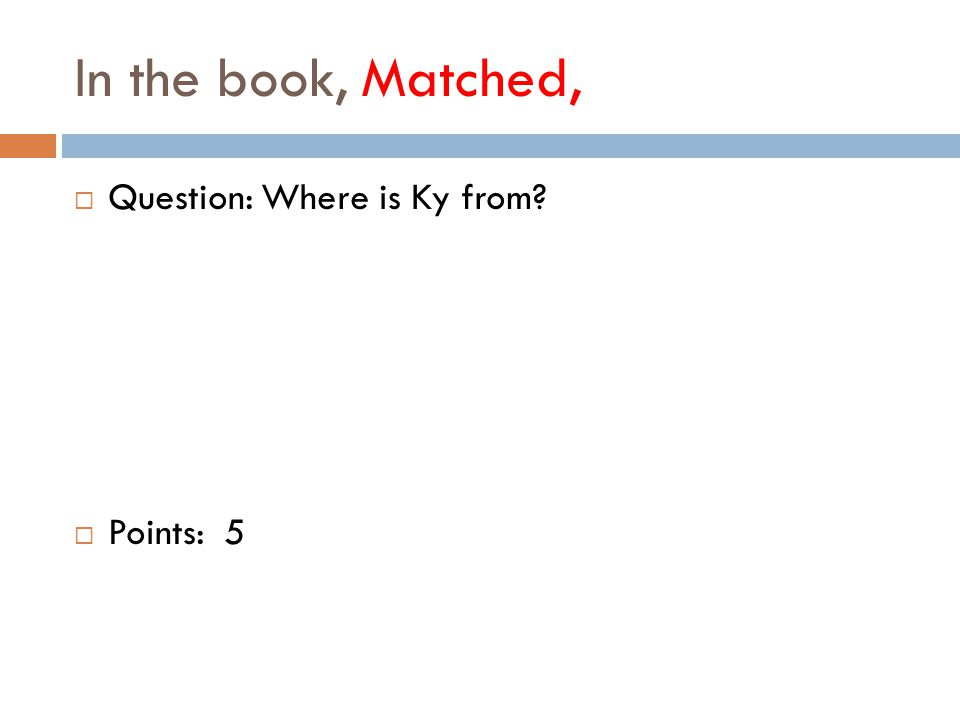 In the book, Matched,  Question: Where is Ky from  Points: 5