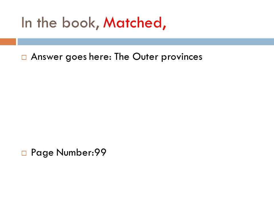 In the book, Matched,  Answer goes here: The Outer provinces  Page Number:99