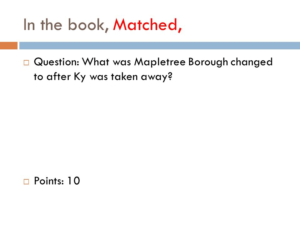 In the book, Matched,  Question: What was Mapletree Borough changed to after Ky was taken away.