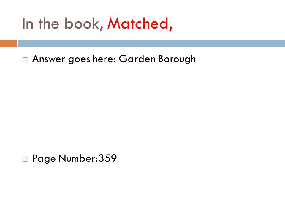 In the book, Matched,  Answer goes here: Garden Borough  Page Number:359