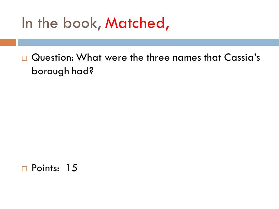 In the book, Matched,  Question: What were the three names that Cassia's borough had  Points: 15