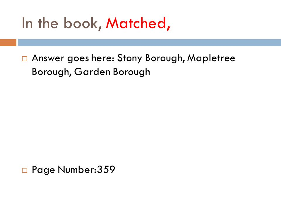 In the book, Matched,  Answer goes here: Stony Borough, Mapletree Borough, Garden Borough  Page Number:359