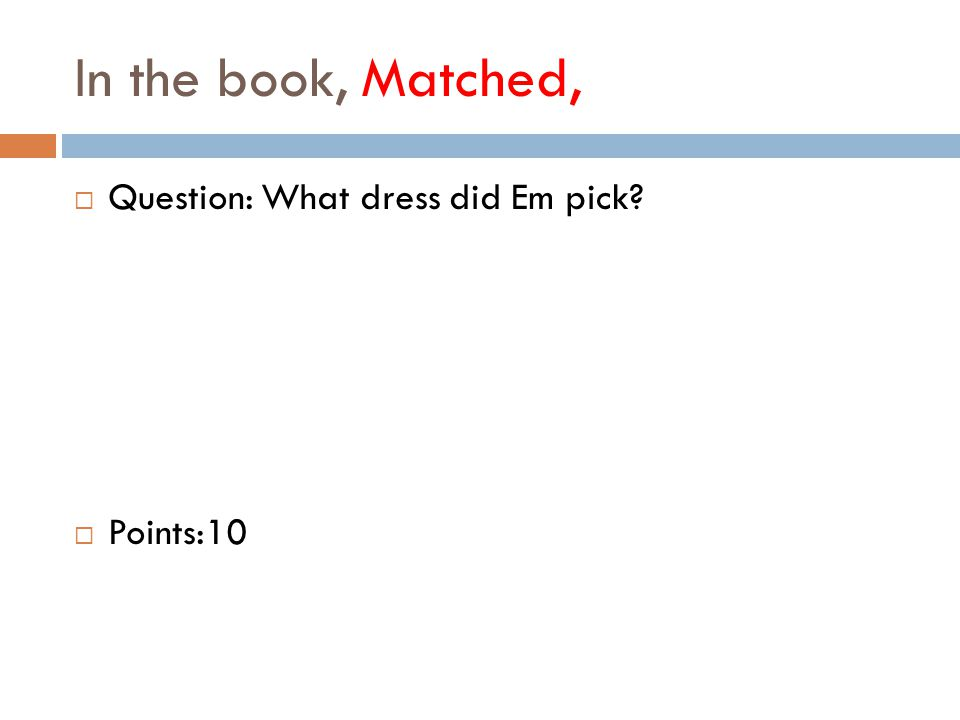 In the book, Matched,  Question: What dress did Em pick  Points:10