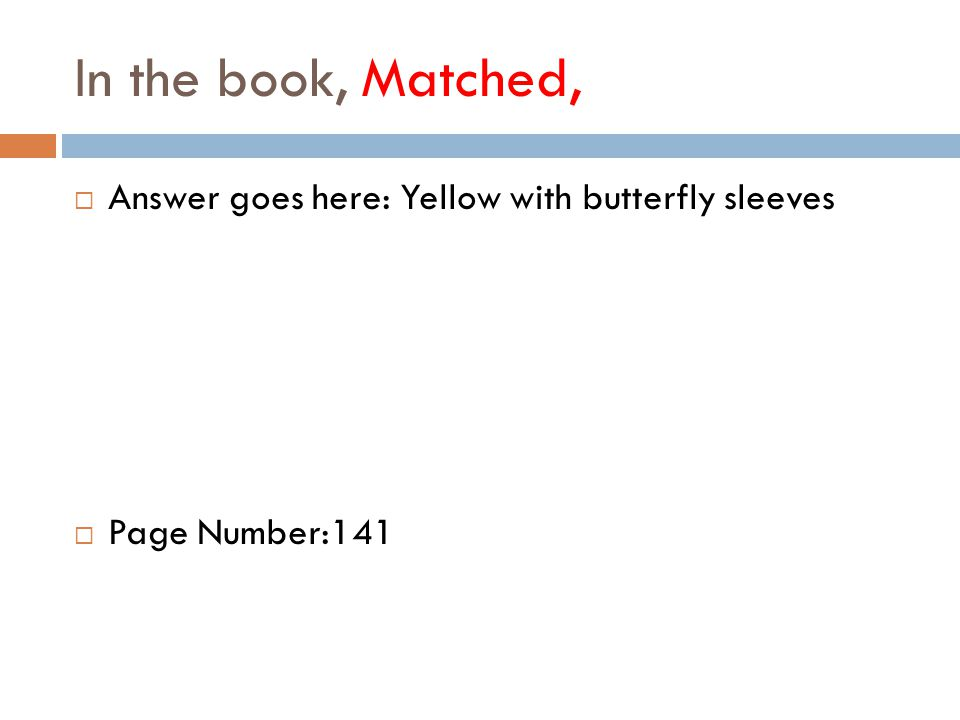 In the book, Matched,  Answer goes here: Yellow with butterfly sleeves  Page Number:141