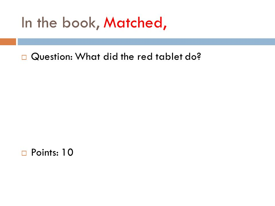 In the book, Matched,  Question: What did the red tablet do  Points: 10