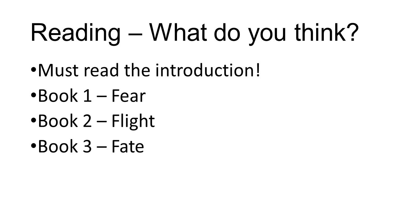Reading – What do you think? Must read the introduction! Book 1 – Fear Book 2 – Flight Book 3 – Fate