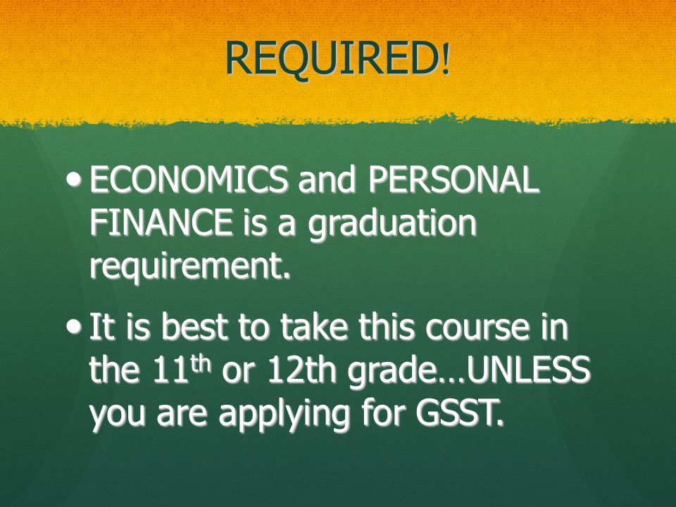 REQUIRED . ECONOMICS and PERSONAL FINANCE is a graduation requirement.