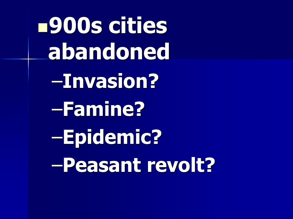 900s cities abandoned 900s cities abandoned –Invasion –Famine –Epidemic –Peasant revolt