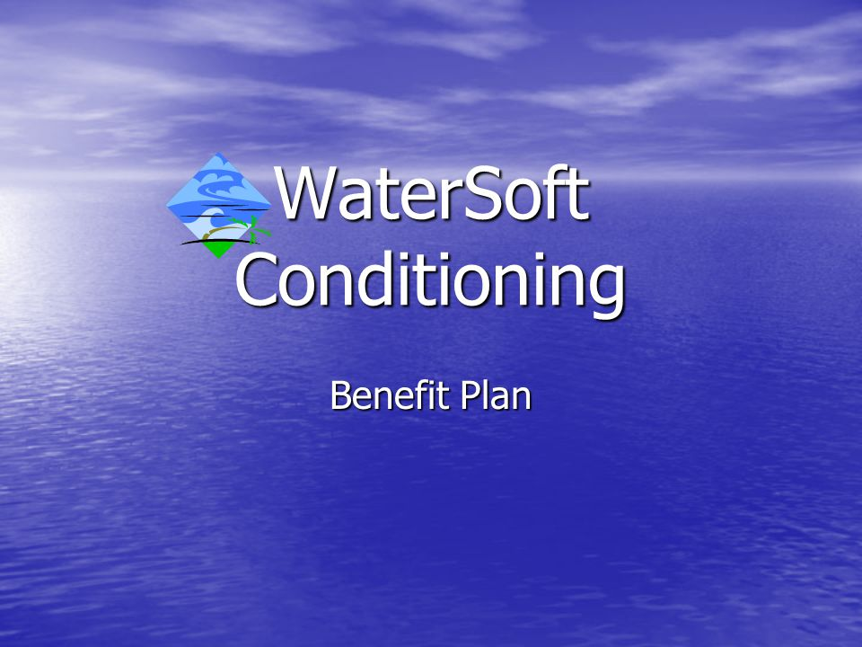 WaterSoft Conditioning Benefit Plan