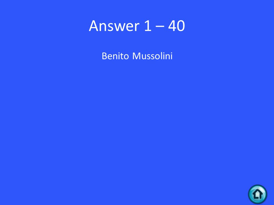 Answer 1 – 40 Benito Mussolini