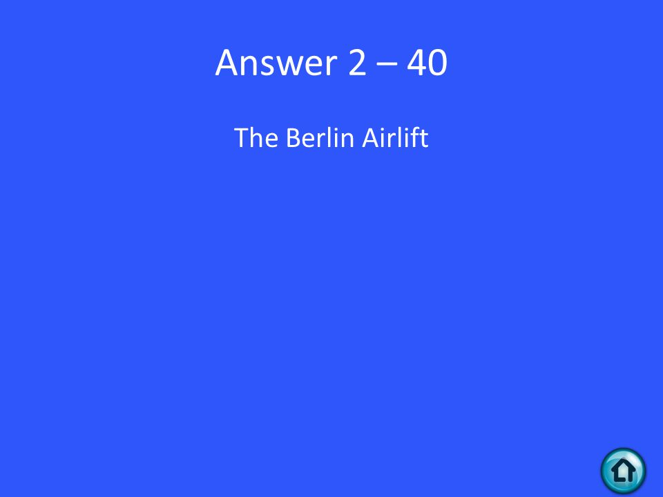 Answer 2 – 40 The Berlin Airlift