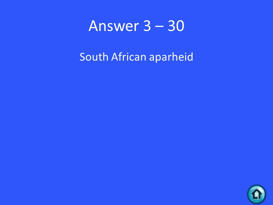 Answer 3 – 30 South African aparheid