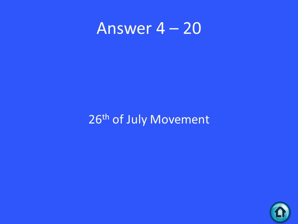 Answer 4 – 20 26 th of July Movement