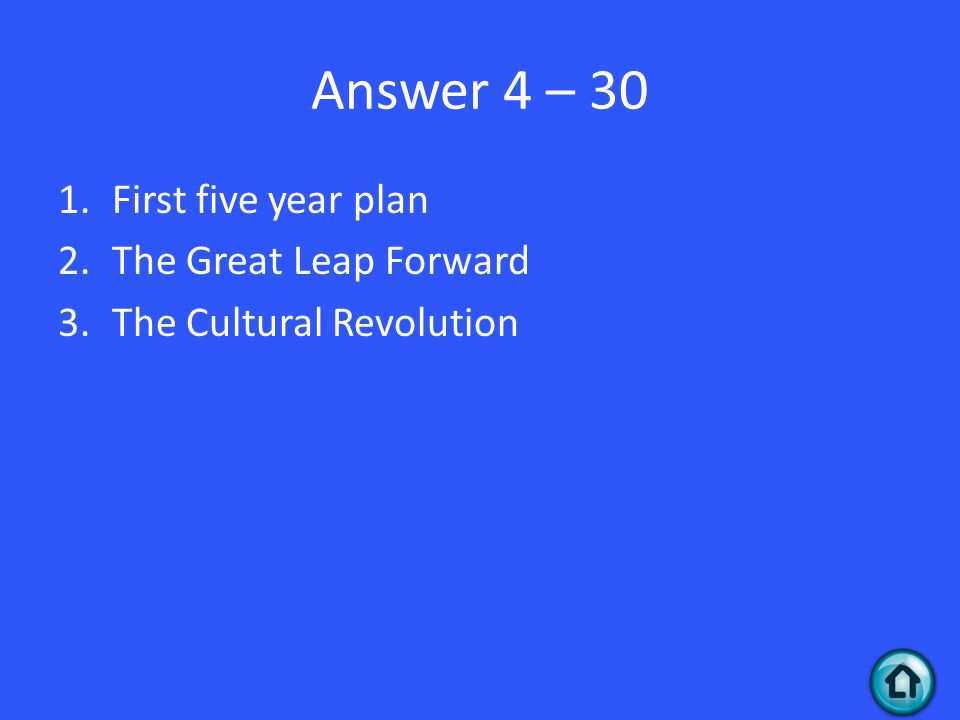 Answer 4 – 30 1.First five year plan 2.The Great Leap Forward 3.The Cultural Revolution