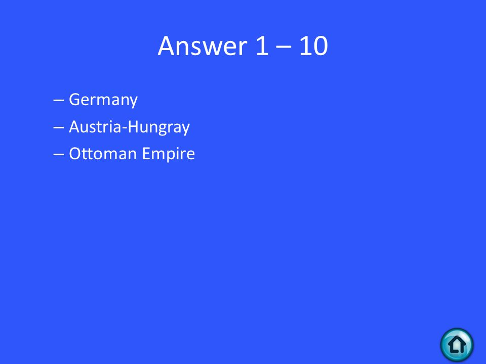 Answer 1 – 10 – Germany – Austria-Hungray – Ottoman Empire