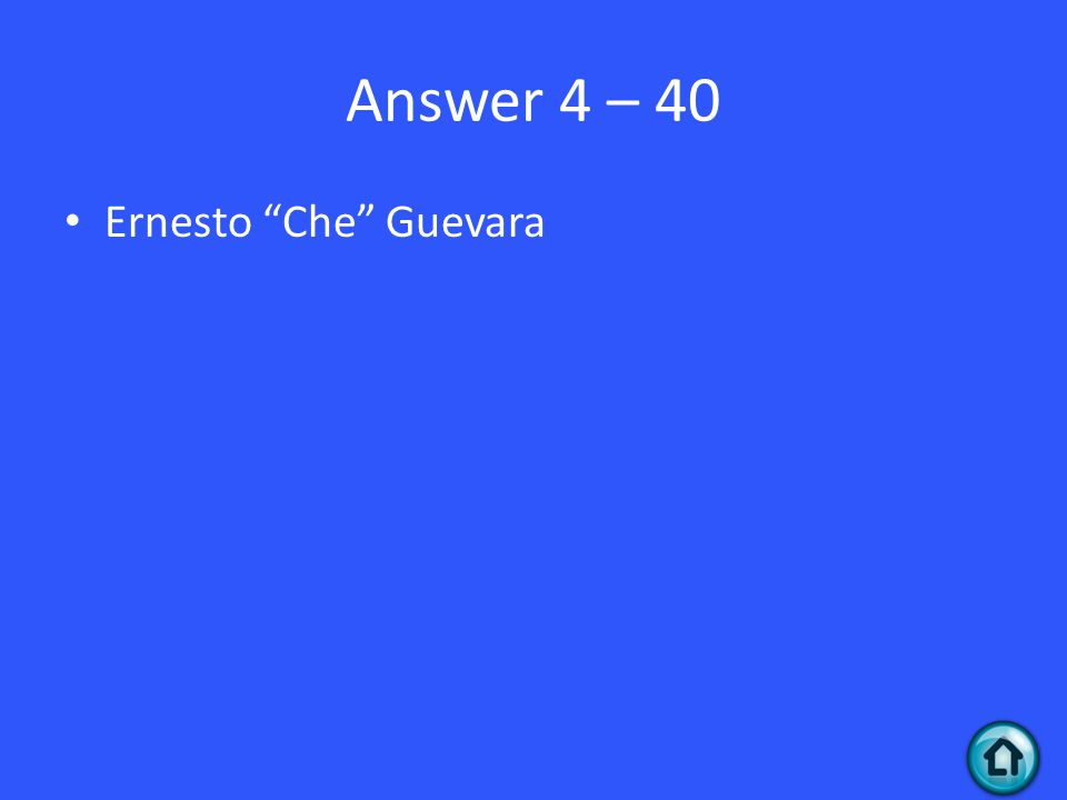 Answer 4 – 40 Ernesto Che Guevara