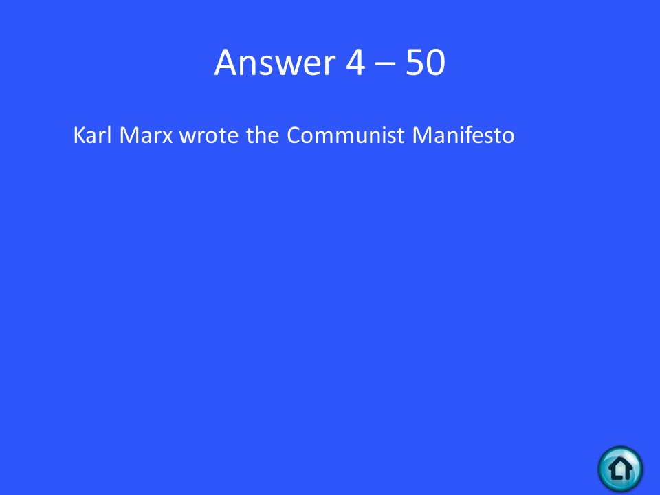 Answer 4 – 50 Karl Marx wrote the Communist Manifesto
