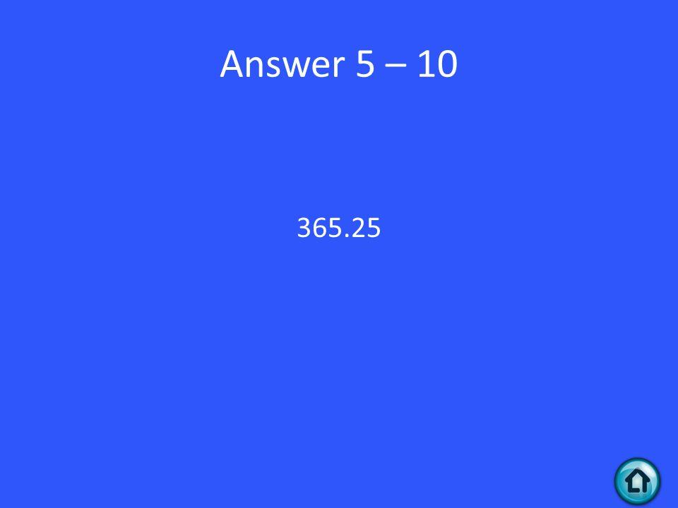 Answer 5 – 10 365.25
